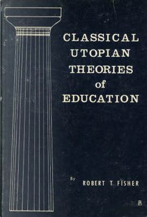Classical Utopian Theories of Education by Robert Fisher