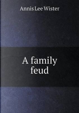 A Family Feud by Annis Lee Wister