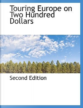 Touring Europe on Two Hundred Dollars by Second Edition