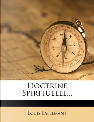 Doctrine Spirituelle. by Louis Lallemant