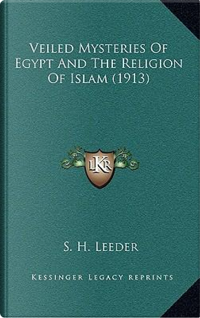 Veiled Mysteries of Egypt and the Religion of Islam (1913) by S. H. Leeder