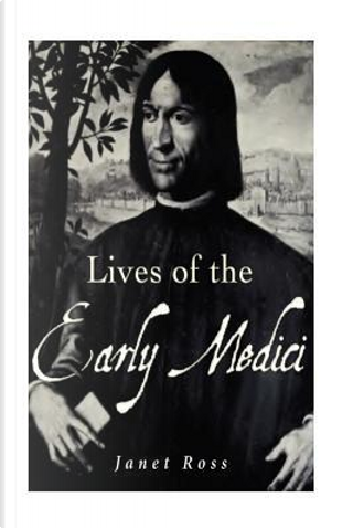 Lives of the Early Medici by Janet Ross