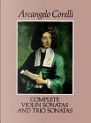 Complete Violin Sonatas and Trio Sonatas by Arcangelo Corelli