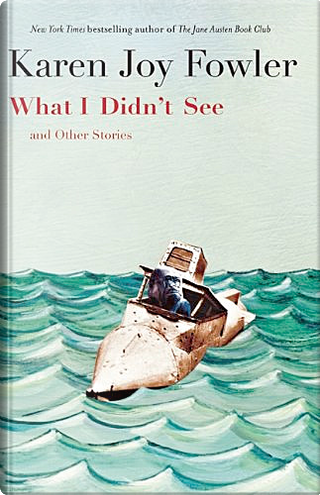 What I Didn't See by Karen Joy Fowler