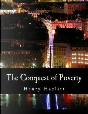 The Conquest of Poverty by Henry Hazlitt
