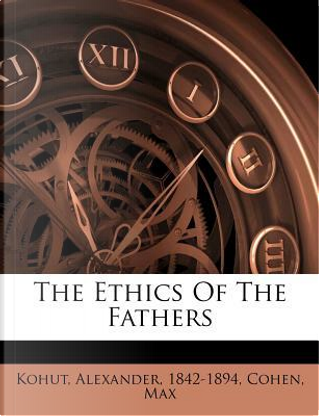 The Ethics of the Fathers by Alexander Kohut