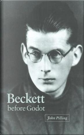 Beckett before Godot by John Pilling