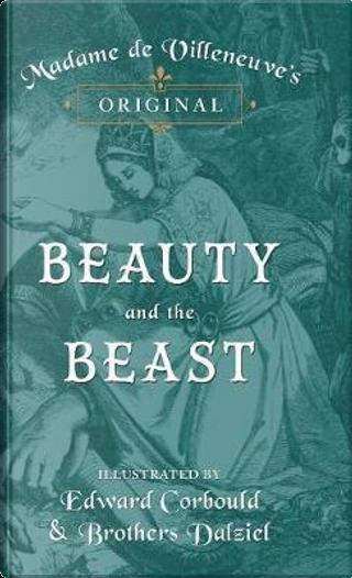 Madame de Villeneuve's Original Beauty and the Beast - Illustrated by Edward Corbould and Brothers Dalziel by Gabrielle-suzanne Barbot De Villeneuve