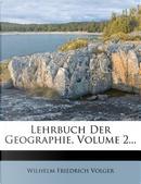 Lehrbuch Der Geographie, Volume 2. by Wilhelm Friedrich Volger