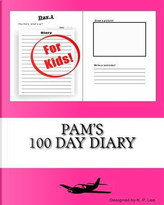 Pam's 100 Day Diary by K. P. Lee