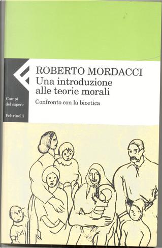 Una introduzione alle teorie morali by Roberto Mordacci