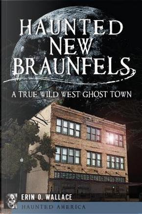 Haunted New Braunfels by Erin O. Wallace
