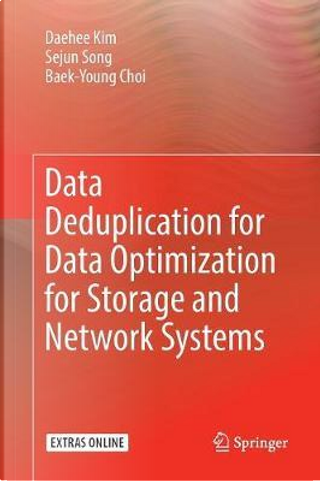 Data Deduplication for Data Optimization for Storage and Network Systems by Daehee Kim