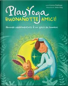 Play yoga. Buonanotte amici! by Lorena Valentina Pajalunga