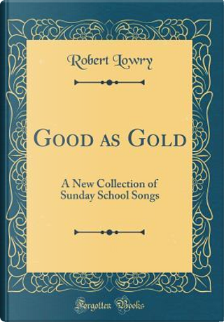 Good as Gold by Robert Lowry