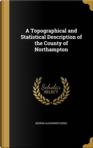 TOPOGRAPHICAL & STATISTICAL DE by George Alexander Cooke