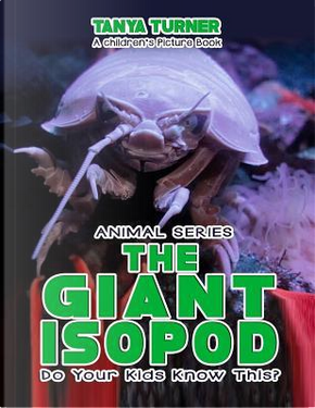 The Giant Isopod Do Your Kids Know This? by Tanya Turner