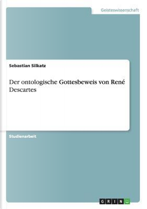 Der ontologische Gottesbeweis von René Descartes by Sebastian Silkatz