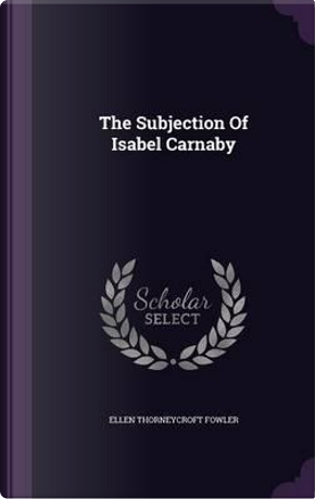 The Subjection of Isabel Carnaby by Ellen Thorneycroft Fowler