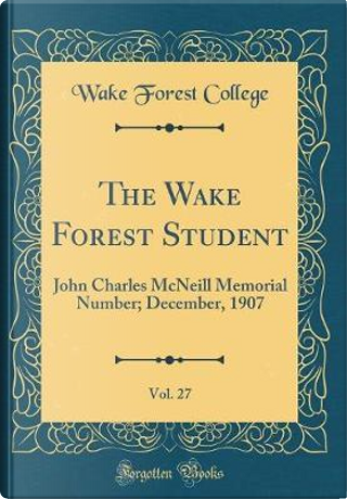 The Wake Forest Student, Vol. 27 by Wake Forest College