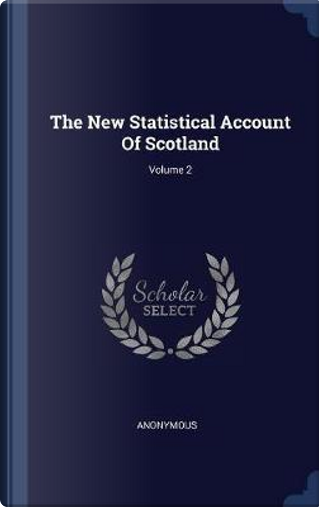 The New Statistical Account of Scotland; Volume 2 by ANONYMOUS