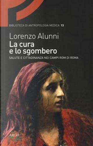 La cura e lo sgombero. Salute e cittadinanza nei campi rom di Roma by Lorenzo Alunni
