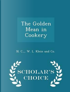 The Golden Mean in Cookery - Scholar's Choice Edition by N C