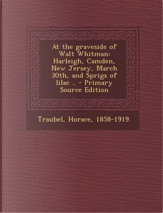 At the Graveside of Walt Whitman by Horace Traubel