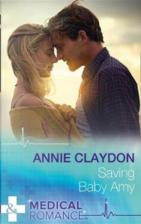 Saving Baby Amy by Annie Claydon