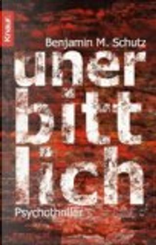 Unerbittlich by Benjamin M. Schutz