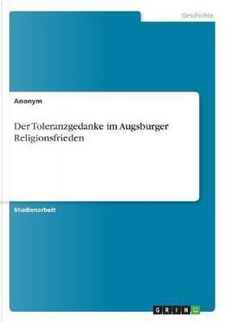 Der Toleranzgedanke im Augsburger Religionsfrieden by Ali Livan