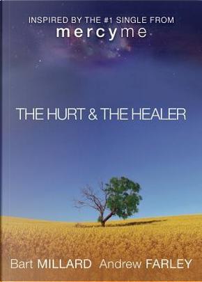 The Hurt & The Healer by Bart Millard