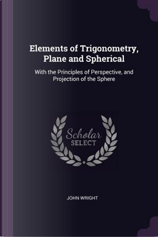 Elements of Trigonometry, Plane and Spherical by John Wright