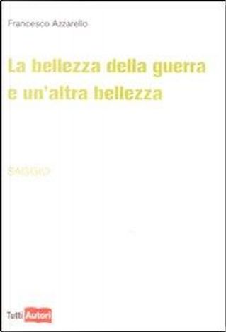 La bellezza della guerra e un'altra bellezza by Francesco Azzarello