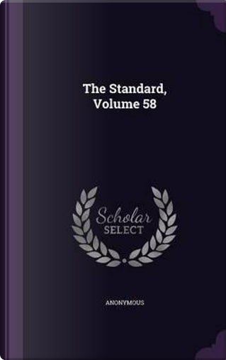 The Standard, Volume 58 by ANONYMOUS