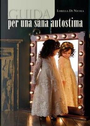 Guida per una sana autostima by Lorella Di Nicola