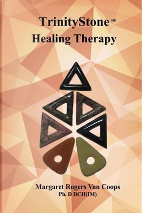 Trinity Stone Healing Therapy by Margaret Rogers, Ph.D. Van Coops