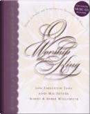 O Worship the King by Bobbie Wolgemuth, John MacArthur, Joni Eareckson Tada, Robert Wolgemuth