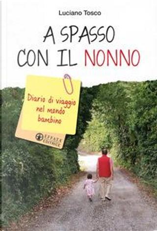 A spasso con il nonno. Diario di viaggio nel mondo bambino by Luciano Tosco
