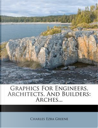 Graphics for Engineers, Architects, and Builders by Charles Ezra Greene