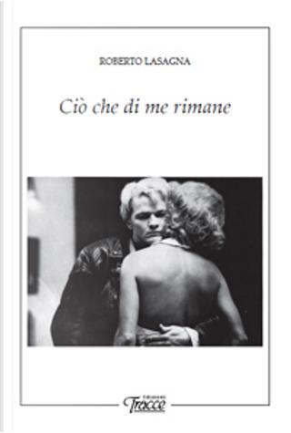 Ciò che di me rimane by Roberto Lasagna