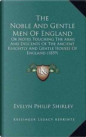 The Noble and Gentle Men of England by Evelyn Philip Shirley