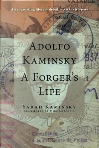Adolfo Kaminsky, A Forger's Life by Sarah Kaminsky