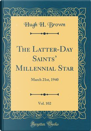 The Latter-Day Saints' Millennial Star, Vol. 102 by Hugh H. Brown