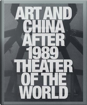 Art and China After 1989 by Alexandra Munroe