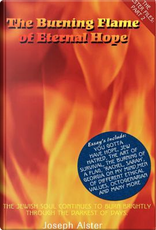 Burning Flame Of Eternal Hope, The by Joseph Alster