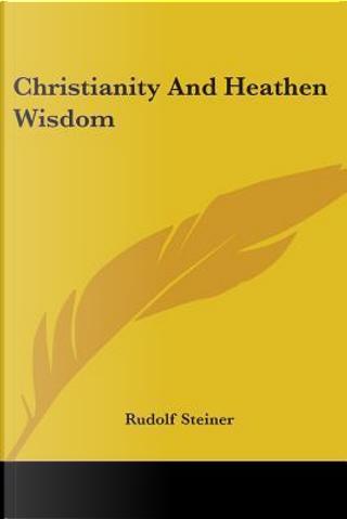 Christianity and Heathen Wisdom by Rudolf Steiner