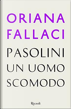 Pasolini, un uomo scomodo by Oriana Fallaci
