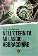Nell'eternità mi lascio abbracciare by Francesco Ruggiero