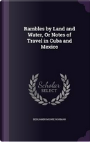 Rambles by Land and Water, or Notes of Travel in Cuba and Mexico by Benjamin Moore Norman